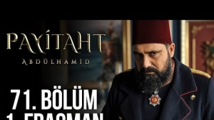 Payitaht Abdülhamid 71. Bölüm Fragmanı